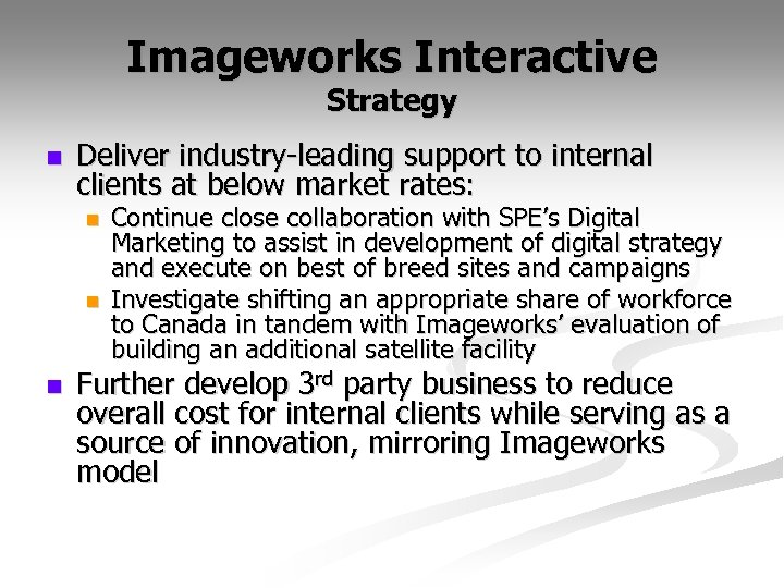 Imageworks Interactive Strategy n Deliver industry-leading support to internal clients at below market rates: