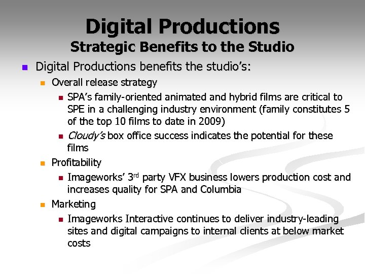 Digital Productions Strategic Benefits to the Studio n Digital Productions benefits the studio's: n