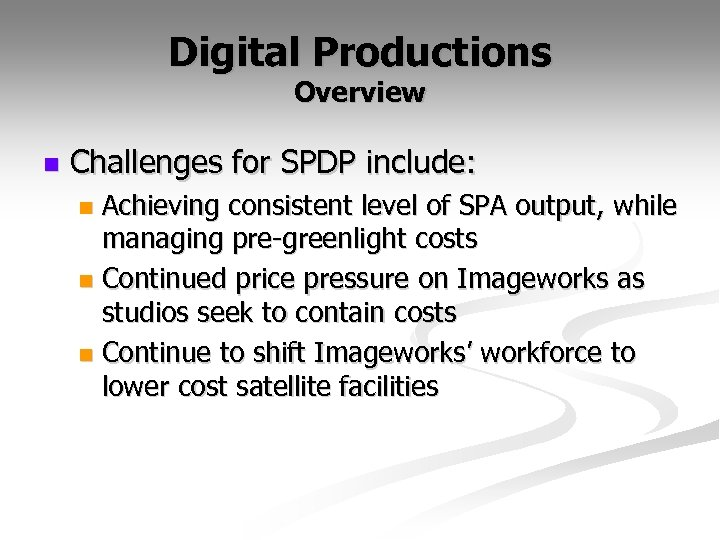 Digital Productions Overview n Challenges for SPDP include: Achieving consistent level of SPA output,