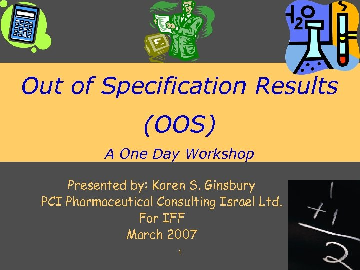 Out of Specification Results (OOS) A One Day Workshop Presented by: Karen S. Ginsbury