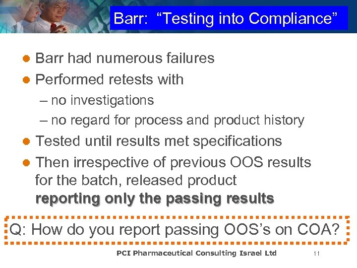 "Barr: ""Testing into Compliance"" Barr had numerous failures l Performed retests with l –"