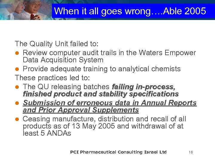 When it all goes wrong…. Able 2005 The Quality Unit failed to: l Review
