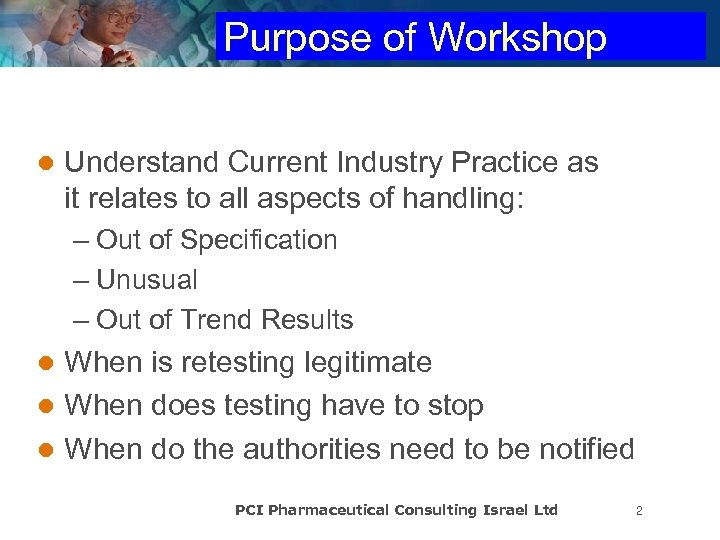 Purpose of Workshop l Understand Current Industry Practice as it relates to all aspects