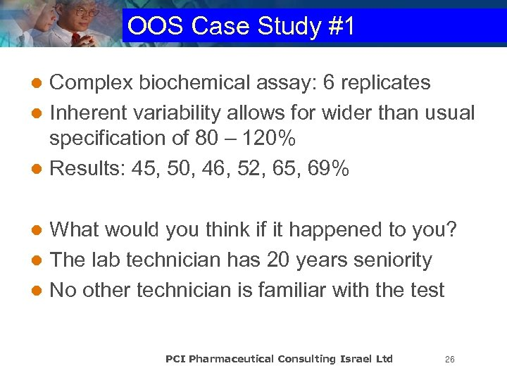 OOS Case Study #1 Complex biochemical assay: 6 replicates l Inherent variability allows for