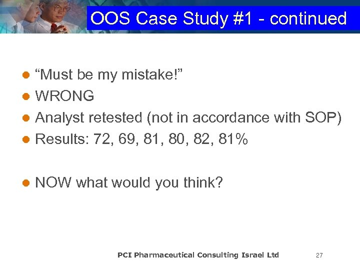 "OOS Case Study #1 - continued ""Must be my mistake!"" l WRONG l Analyst"