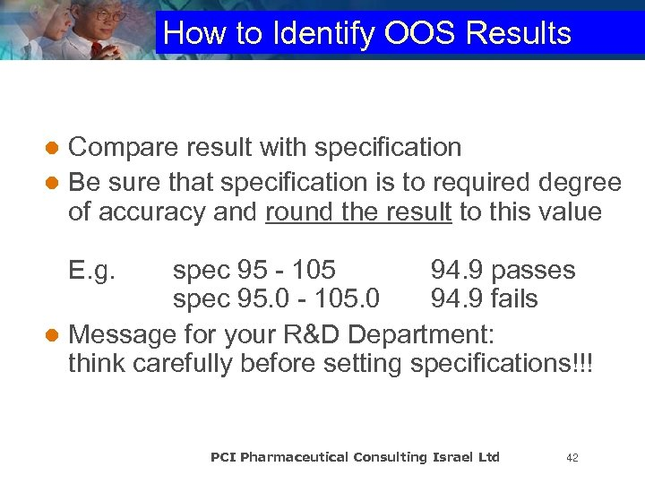 How to Identify OOS Results Compare result with specification l Be sure that specification