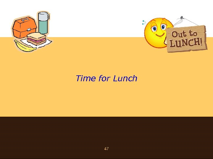 Time for Lunch 47