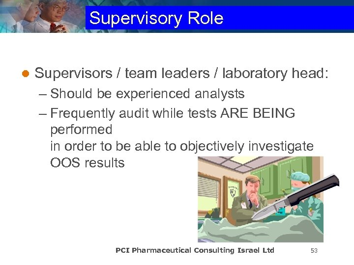 Supervisory Role l Supervisors / team leaders / laboratory head: – Should be experienced