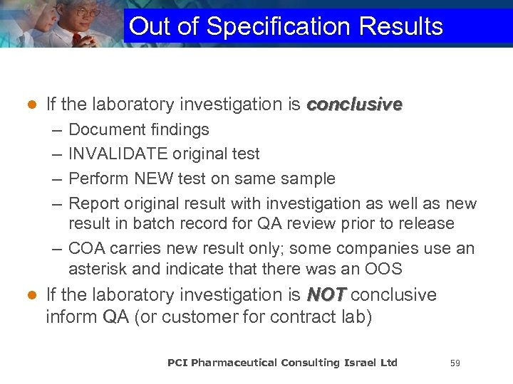 Out of Specification Results l If the laboratory investigation is conclusive – – Document