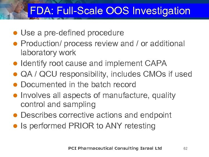 FDA: Full-Scale OOS Investigation l l l l Use a pre-defined procedure Production/ process