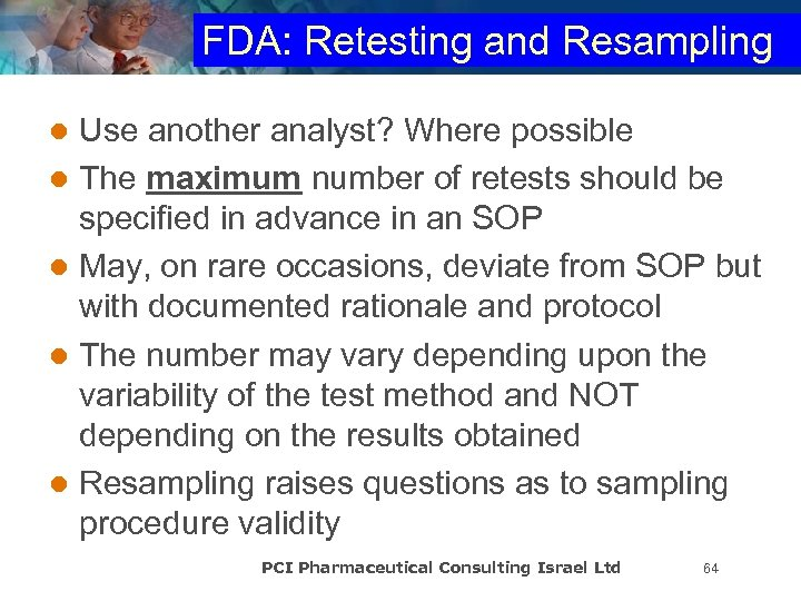 FDA: Retesting and Resampling Use another analyst? Where possible l The maximum number of