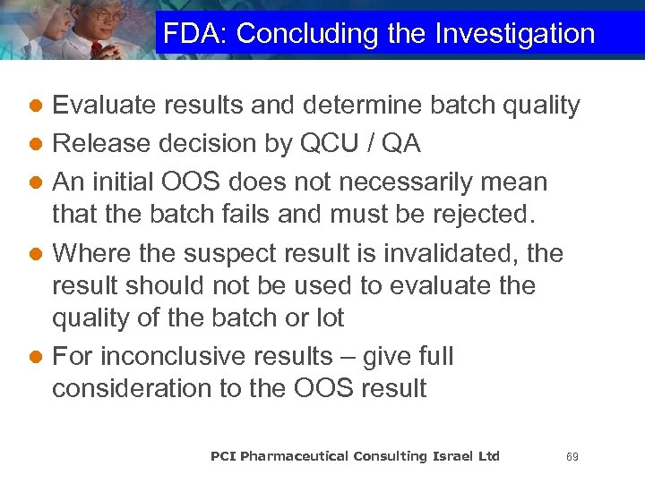 FDA: Concluding the Investigation Evaluate results and determine batch quality l Release decision by