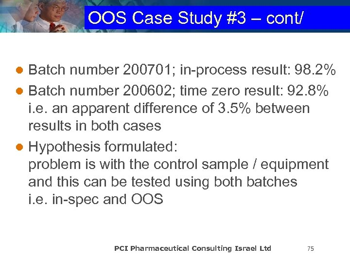OOS Case Study #3 – cont/ Batch number 200701; in-process result: 98. 2% l
