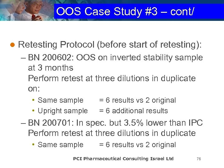 OOS Case Study #3 – cont/ l Retesting Protocol (before start of retesting): –