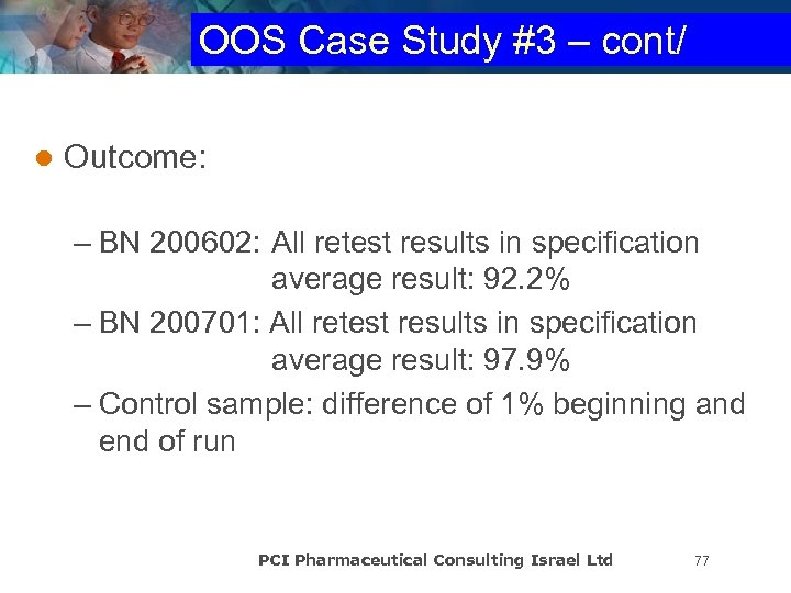 OOS Case Study #3 – cont/ l Outcome: – BN 200602: All retest results