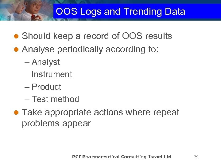 OOS Logs and Trending Data Should keep a record of OOS results l Analyse