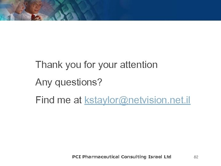 Thank you for your attention Any questions? Find me at kstaylor@netvision. net. il PCI