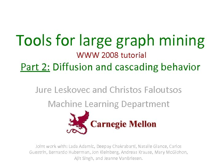 Tools for large graph mining WWW 2008 tutorial Part 2: Diffusion and cascading behavior