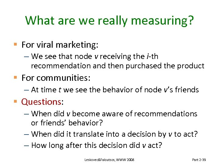 What are we really measuring? § For viral marketing: – We see that node