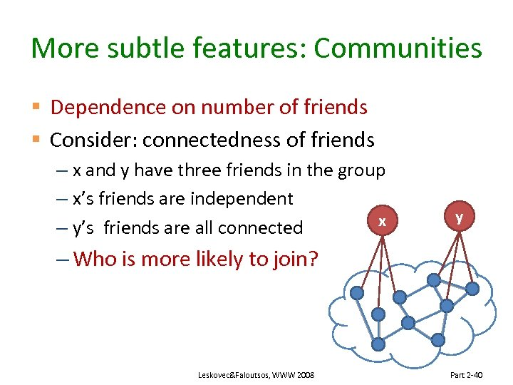 More subtle features: Communities § Dependence on number of friends § Consider: connectedness of