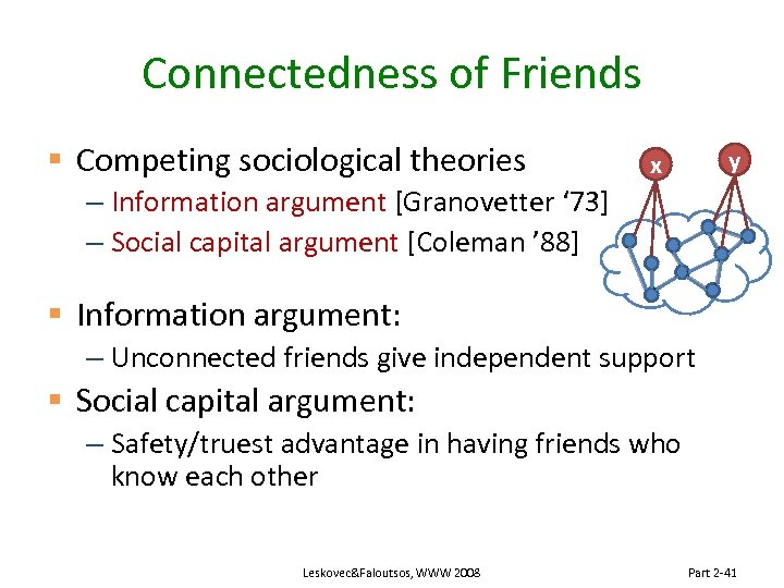 Connectedness of Friends § Competing sociological theories y x – Information argument [Granovetter '