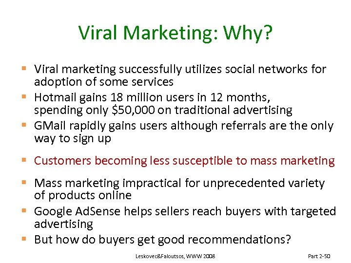 Viral Marketing: Why? § Viral marketing successfully utilizes social networks for adoption of some