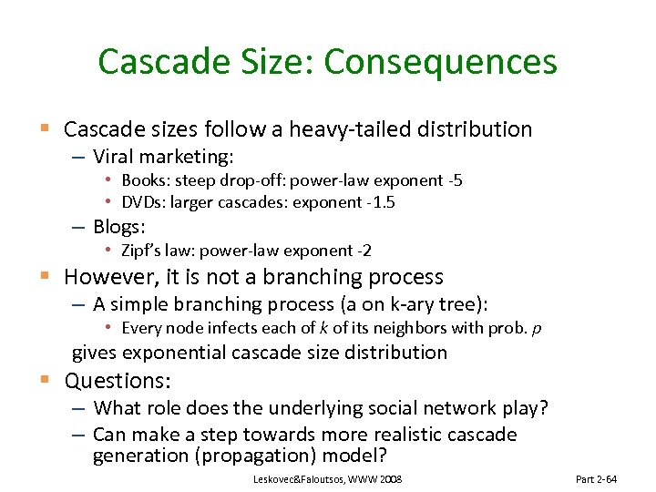 Cascade Size: Consequences § Cascade sizes follow a heavy-tailed distribution – Viral marketing: •