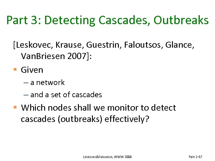 Part 3: Detecting Cascades, Outbreaks [Leskovec, Krause, Guestrin, Faloutsos, Glance, Van. Briesen 2007]: §