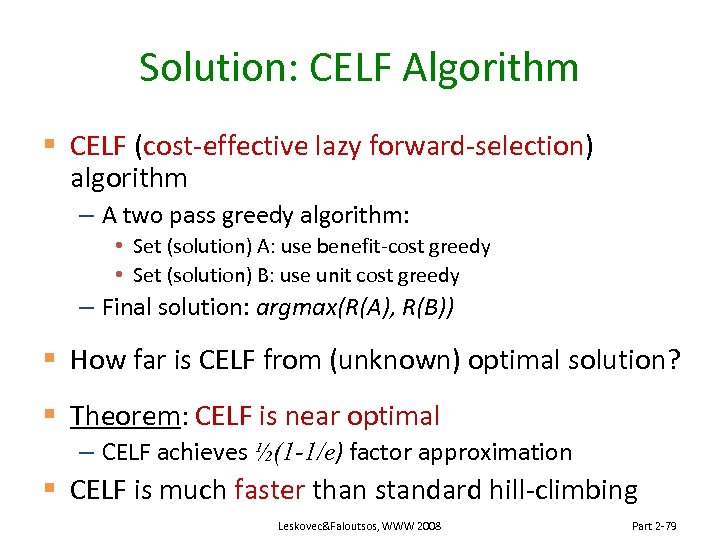 Solution: CELF Algorithm § CELF (cost-effective lazy forward-selection) algorithm – A two pass greedy