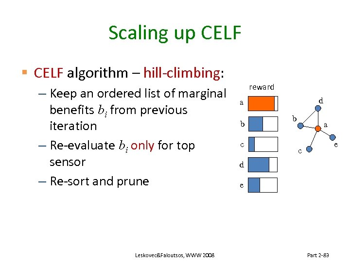 Scaling up CELF § CELF algorithm – hill-climbing: – Keep an ordered list of