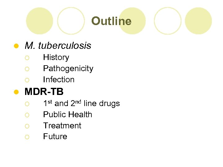 Outline l M. tuberculosis ¡ ¡ ¡ l History Pathogenicity Infection MDR-TB ¡ ¡