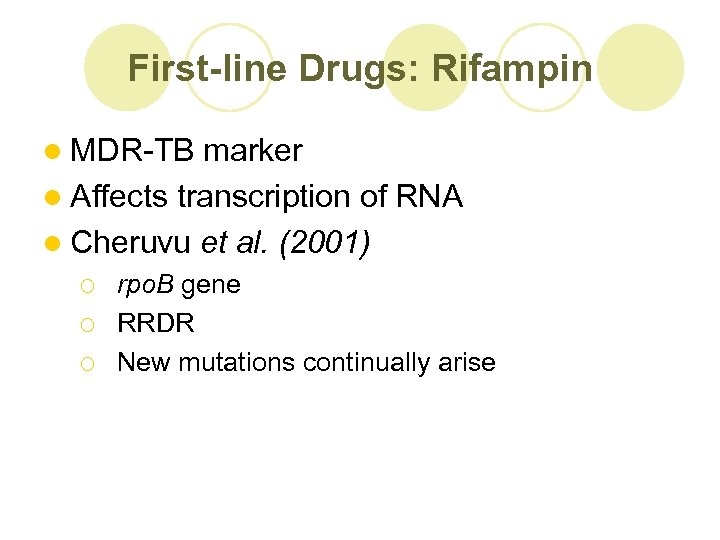 First-line Drugs: Rifampin l MDR-TB marker l Affects transcription of RNA l Cheruvu et
