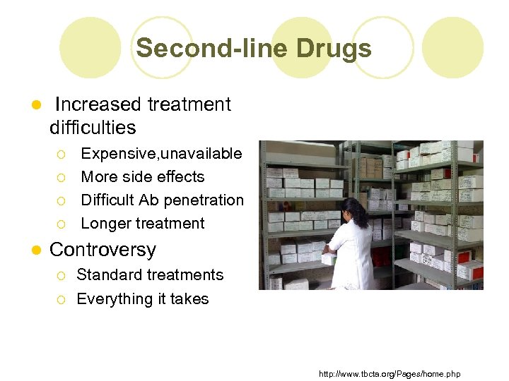 Second-line Drugs l Increased treatment difficulties ¡ ¡ l Expensive, unavailable More side effects
