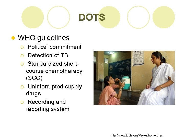 DOTS l WHO guidelines ¡ ¡ ¡ Political commitment Detection of TB Standardized shortcourse