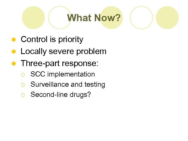 What Now? Control is priority l Locally severe problem l Three-part response: l ¡