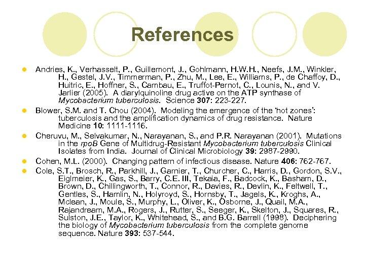 References l l l Andries, K. , Verhasselt, P. , Guillemont, J. , Gohlmann,