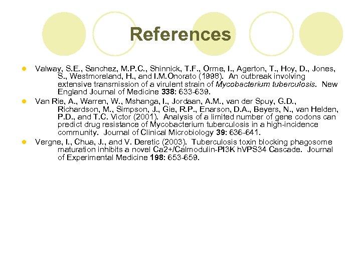 References l l l Valway, S. E. , Sanchez, M. P. C. , Shinnick,