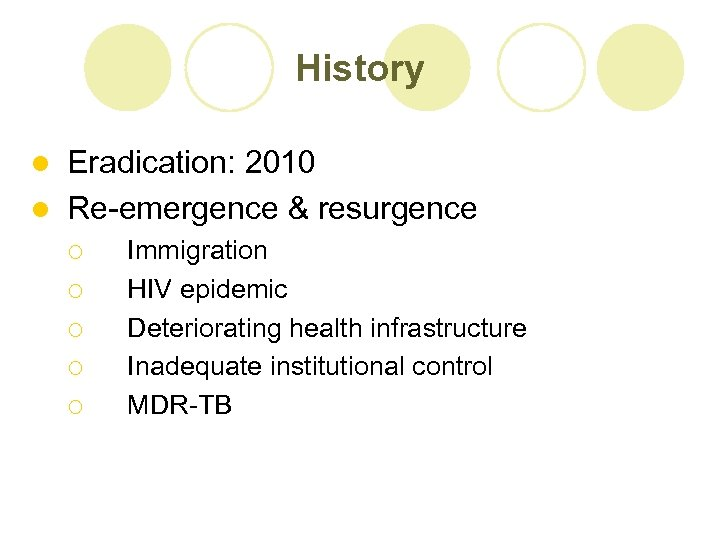 History Eradication: 2010 l Re-emergence & resurgence l ¡ ¡ ¡ Immigration HIV epidemic