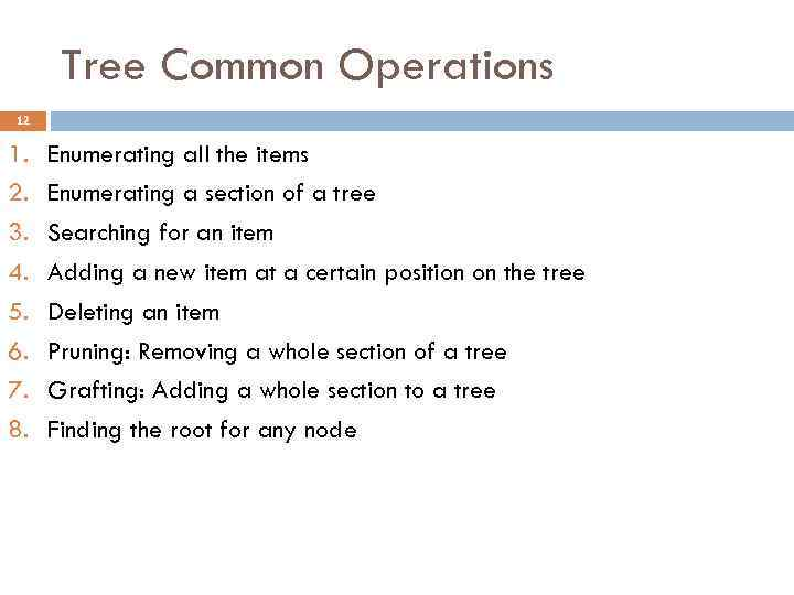 Tree Common Operations 12 1. 2. 3. 4. 5. 6. 7. 8. Enumerating all