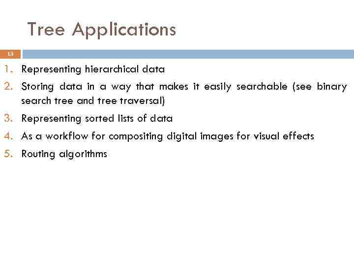 Tree Applications 13 1. Representing hierarchical data 2. Storing data in a way that