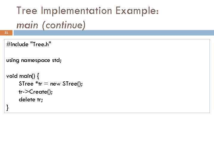 21 Tree Implementation Example: main (continue) #include