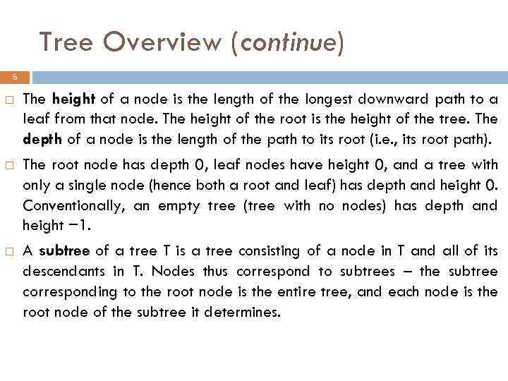 Tree Overview (continue) 5 The height of a node is the length of the