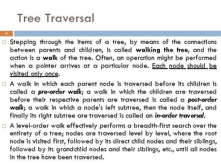 Tree Traversal 8 Stepping through the items of a tree, by means of the