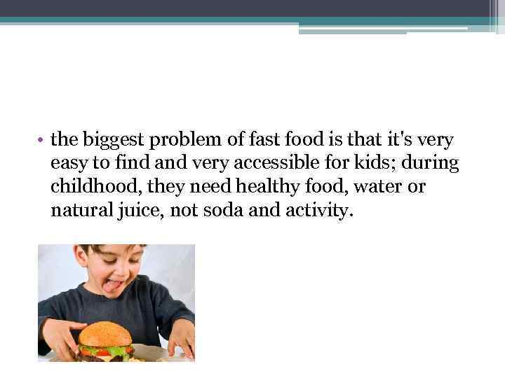 • the biggest problem of fast food is that it's very easy to