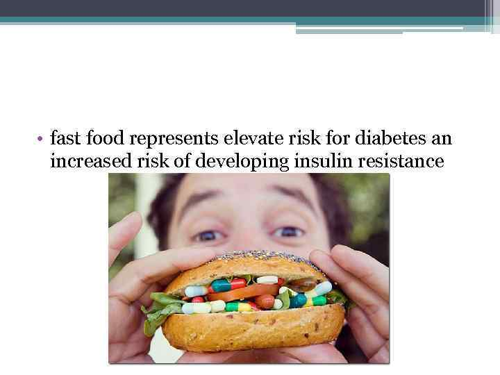 • fast food represents elevate risk for diabetes an increased risk of developing