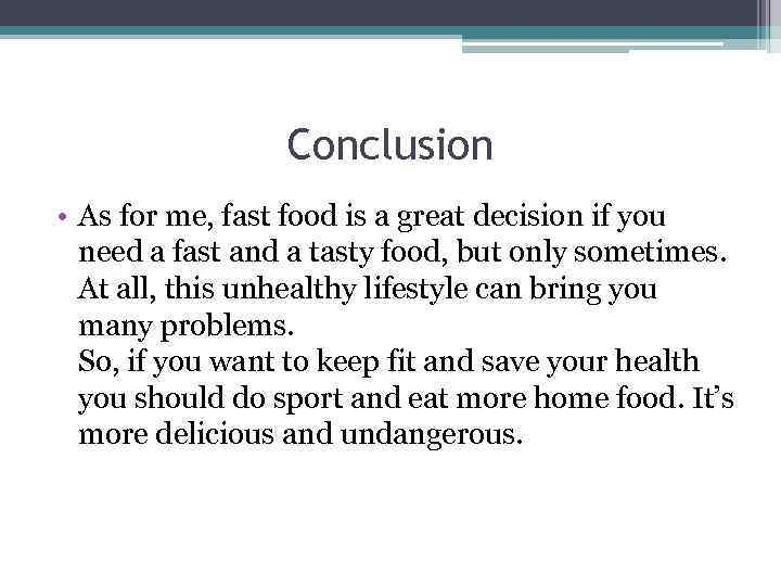 Conclusion • As for me, fast food is a great decision if you need