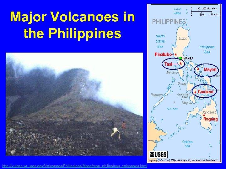 Major Volcanoes in the Philippines http: //vulcan. wr. usgs. gov/Volcanoes/Philippines/Maps/map_philippines_volcanoes. html