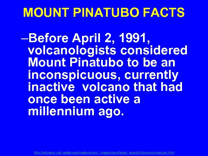 MOUNT PINATUBO FACTS –Before April 2, 1991, volcanologists considered Mount Pinatubo to be an