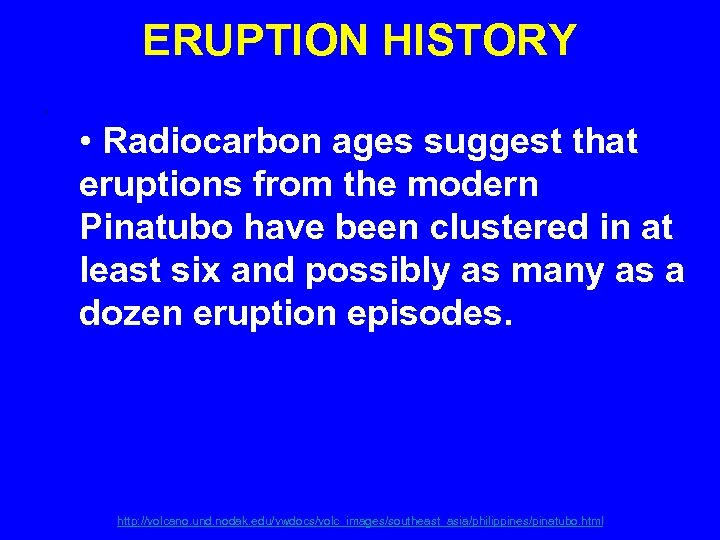 ERUPTION HISTORY. • Radiocarbon ages suggest that eruptions from the modern Pinatubo have been
