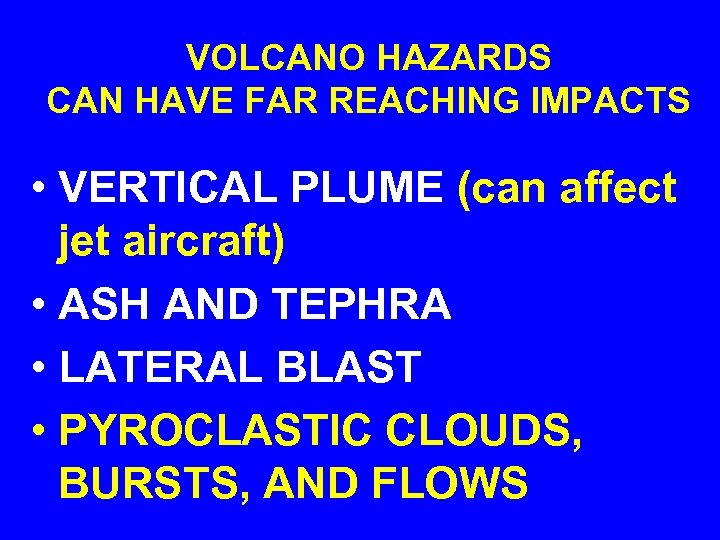 VOLCANO HAZARDS CAN HAVE FAR REACHING IMPACTS • VERTICAL PLUME (can affect jet aircraft)
